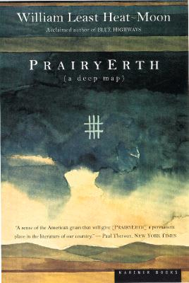 PrairyErth (A Deep Map): An Epic History of the Tallgrass Prairie Country, William Least Heat-Moon