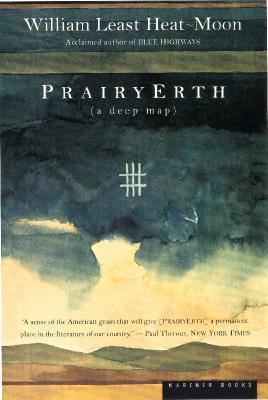 "PrairyErth (A Deep Map): An Epic History of the Tallgrass Prairie Country, ""Heat-Moon, William Least"""