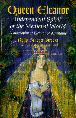 Queen Eleanor: Independent Spirit of the Medieval World, Polly Schoyer Brooks