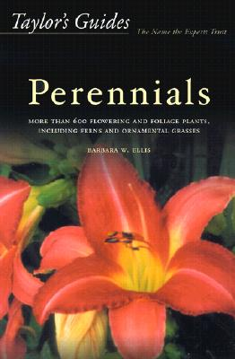 Taylor's Guide to Perennials: More Than 600 Flowering and Foliage Plants, Including Ferns and Ornamental Grasses - Flexible Binding (Taylor's Guides), Ellis, Barbara