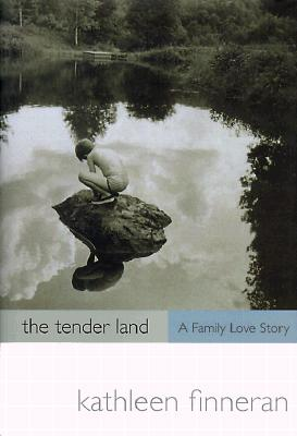 The Tender Land: A Family Love Story, Finneran, Kathleen