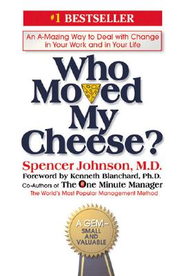 Who Moved My Cheese?: An Amazing Way to Deal with Change in Your Work and in Your Life, Johnson, Spencer; Blanchard, Kenneth [Foreword]