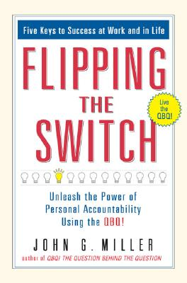 Image for Flipping the Switch: Unleash the Power of Personal Accountability Using the QBQ!