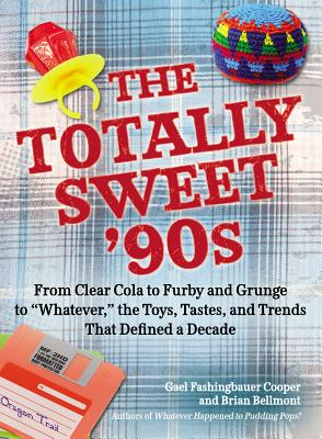 Image for Totally Sweet 90s: From Clear Cola to Furby, and Grunge to Whatever, the Toys, T