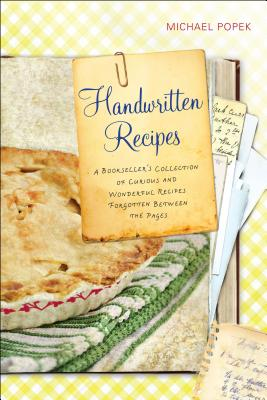 Image for Handwritten Recipes: A Bookseller's Collection of Curious and Wonderful Recipes Forgotten Between the  Pages