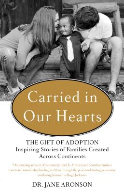 Image for Carried in Our Hearts: The Gift of Adoption: Inspiring Stories of Families Created Across Continents