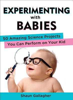 Image for Experimenting with Babies: 50 Amazing Science Projects You Can Perform on Your Kid