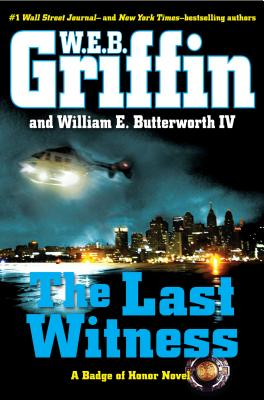 The Last Witness (Badge of Honor), W.E.B. Griffin, William E. Butterworth IV