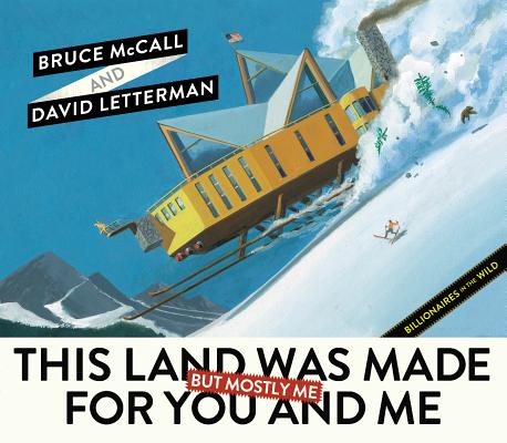 This Land Was Made for You and Me (But Mostly Me): Billionaires in the Wild, Bruce McCall, David Letterman