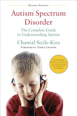 Autism Spectrum Disorder (revised): The Complete Guide to Understanding Autism, Chantal Sicile-Kira