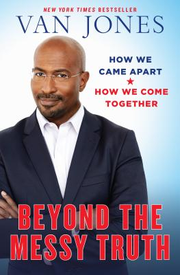 Image for Beyond the Messy Truth: How We Came Apart, How We Come Together