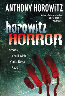 Horowitz Horror: Stories You'll Wish You Never Read, Anthony Horowitz