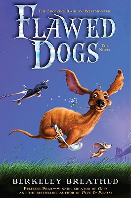 Flawed Dogs: The Novel: The Shocking Raid on Westminster, Berkeley Breathed