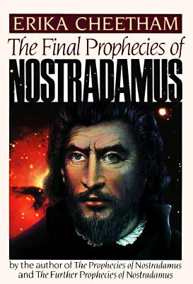 The Final Prophecies of Nostradamus, Cheetham, Erika; Nostradamus