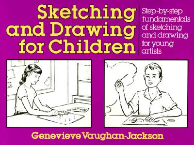 Image for Sketching and Drawing for Children: Step-by-Step Fundamentals of Sketching and Drawing for Young Artists (Perigee)