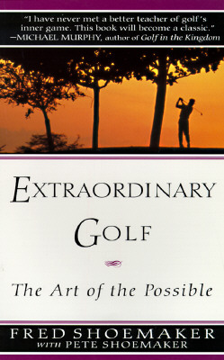 Extraordinary Golf: The Art of the Possible (Perigee), Shoemaker, Fred; Shoemaker, Pete