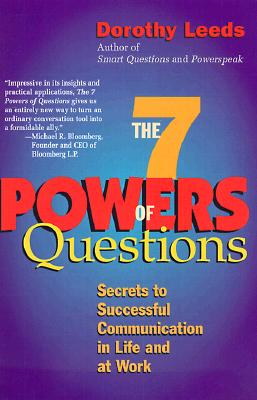 The 7 Powers of Questions: Secrets to Successful Communication in Life and at Work, Dorothy Leeds