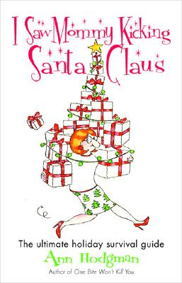 Image for I Saw Mommy Kicking Santa Claus: The Ultimate Holiday Survival Guide