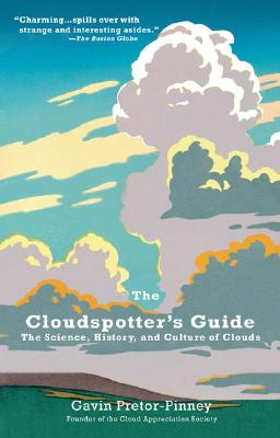 The Cloudspotter's Guide: The Science, History, and Culture of Clouds, Pretor-Pinney, Gavin