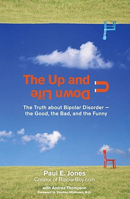The Up and Down Life: The Truth About Bipolar Disorder--the Good, the Bad, and the Funny (Lynn Sonberg Books), Jones, Paul E.; Thompson, Andrea