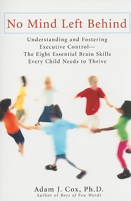 No Mind Left Behind: Understanding and Fostering Executive Control--The Eight Essential Brain SkillsE very Child Needs to Thrive, Cox, Adam J.