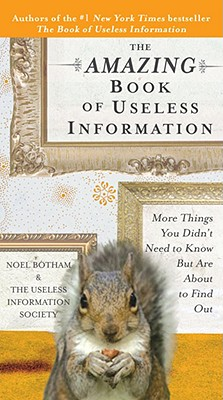 The Amazing Book of Useless Information: More Things You Didn't Need to Know But Are About to Find Out, Botham, Noel