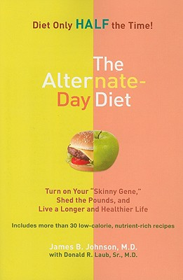 Image for The Alternate-Day Diet: Turn on Your 'Skinny Gene,' Shed the Pounds, and Live a Longer and HealthierLife