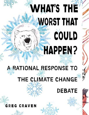 Image for What's the Worst That Could Happen?: A Rational Response to the Climate Change Debate