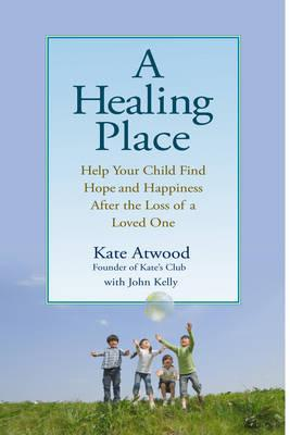 Image for A Healing Place: Help Your Child Find Hope and Happiness After the Loss of a Loved One
