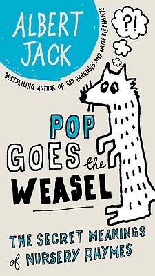Pop Goes the Weasel: The Secret Meanings of Nursery Rhymes, Jack, Albert
