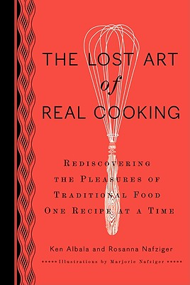 Image for The Lost Art of Real Cooking: Rediscovering the Pleasures of Traditional Food One Recipe at a Time