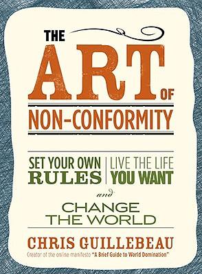 Image for The Art of Non-Conformity: Set Your Own Rules, Live the Life You Want, and Change the World