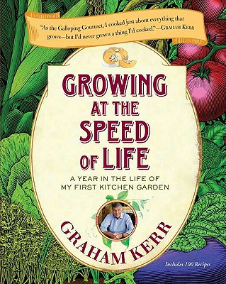 "Growing at the Speed of Life: A Year in the Life of My First Kitchen Garden, ""Kerr, Graham"""