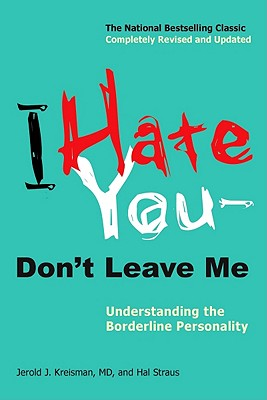 Image for I Hate You--Don't Leave Me: Understanding the Borderline Personality