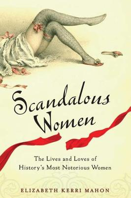 Image for Scandalous Women: The Lives and Loves of History's Most Notorious Women