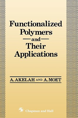 Functionalized Polymers and their Applications, Akelah, Ahmed; Moet, A.