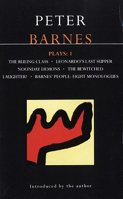 Barnes Plays: 1: The Ruling Class; Leonardo's Last Supper; Noonday Demons; The Bewitched; Laughter!; Barnes' People: Eight Monologues (Contemporary Dramatists) (Vol 1), Barnes, Peter