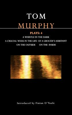 Image for Murphy Plays: 4: Whistle in the Dark;Crucial Week in the Life of a Grocer's Assistant;On the Outside; On the Inside (Contemporary Dramatists) (v. 4)