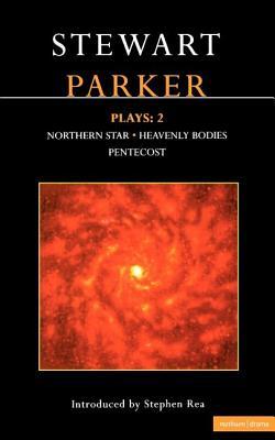 Parker Plays: 2: Northern Star; Heavenly Bodies; Pentecost (Contemporary Dramatists), Parker, Stewart