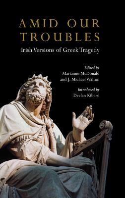Amid Our Troubles: Irish Versions of Greek Tragedy (Plays and Playwrights)