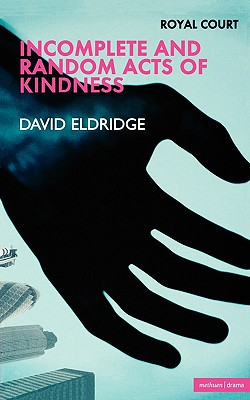 Image for Incomplete and Random Acts of Kindness (Modern Plays)