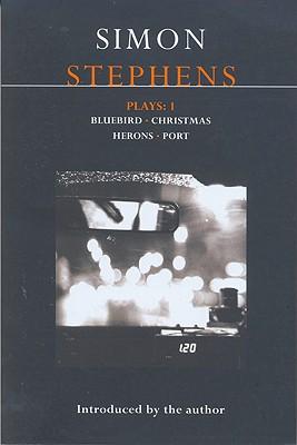 Image for Stephens Plays:1: Bluebird; Christmas; Herons; Port (Contemporary Dramatists) (v. 1)