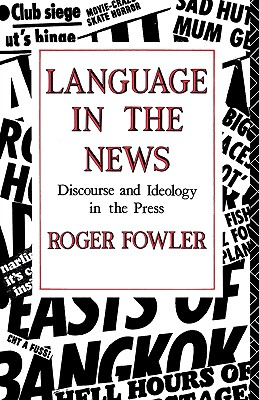 Language in the News: Discourse and Ideology in the Press, Fowler, Roger