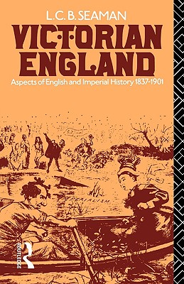 """Victorian England: Aspects of English and Imperial History 1837-1901, """"Seaman, L.C.B."""""""