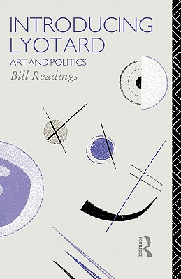Introducing Lyotard: Art and Politics (Critics of the Twentieth Century), Readings, Bill