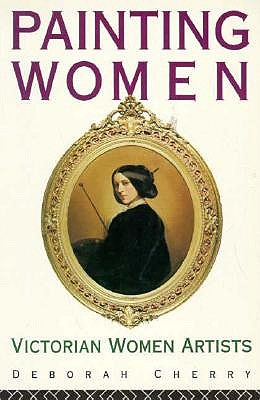 Image for Painting Women: Victorian Women Artists