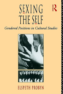 Image for Sexing the Self: Gendered Positions in Cultural Studies