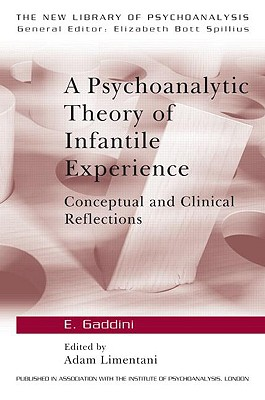 Image for A Psychoanalytic Theory of Infantile Experience: Conceptual and Clinical Reflections (The New Library of Psychoanalysis)