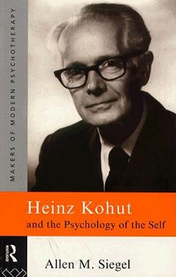 Heinz Kohut and the Psychology of the Self (Makers of Modern Psychotherapy), Siegel, Allen M.