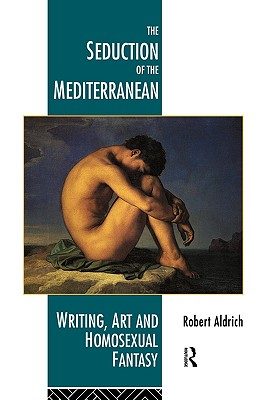 Image for SEDUCTION OF THE MEDITERRANEAN, THE : WRITING, ART AND HOMOSEXUAL FANTASY
